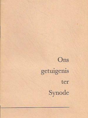 Ons getuigenis ter Synode : E.J. Oomkes, E. Masselink en J.B. van Mechelen