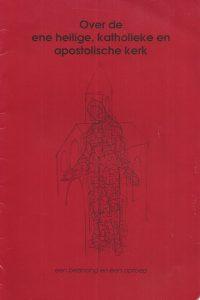Over de ene heilige, katholieke en apostolische kerk, een bezinning en een oproep-Henk van Wijk-Groenekan 1992