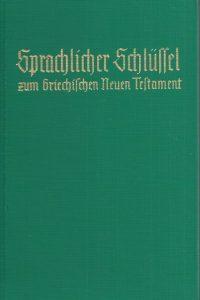 Sprachlicher Schlüssel zum griechischen Neuen Testament,nach der Ausgabe von D. Eberhard Nestle-Fritz Rienecker-12. Aufl 66.-75. Tsd. 1966