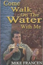 Come walk on the water with me-Mike Francen-1888079282