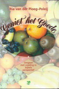 Geniet het goede-omgaan met voeding in bijbels perspectief-Ria van der Ploeg-Poleij