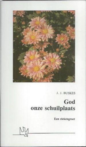 God onze schuilplaats, een ziekengroet-J.J. Buskes-9033810824