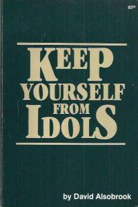 Keep yourself from idols-David Alsobrook