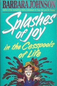 Splashes of Joy in the Cesspools of Life-Barbara Johnson