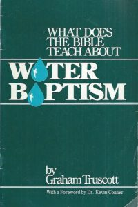 What Does the Bible Teach About Water Baptism-Graham Truscott