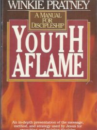 Youth aflame-a manual for discipleship-Winkie Pratney-0871236591