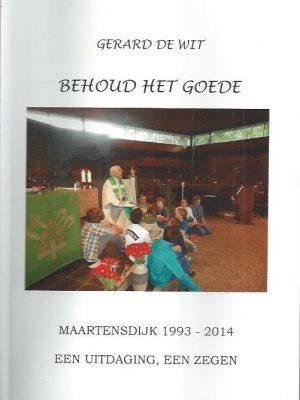 Behoud het goede-Maartensdijk 1993-2014, Gerard de Wit