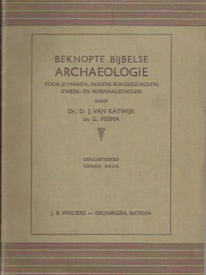 Beknopte bijbelse archaeologie, voor gymnasia, hoger burgerscholen, kweek- en normaalscholen-D.J. van Katwijk en G. Meina-4e druk 1938