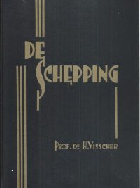 De Schepping, bijdrage tot de bevestiging der christelijke wereldbeschouwing-Dr. H. Visscher_1e deel