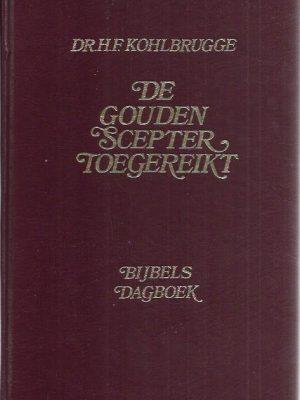 De gouden scepter toegereikt, dagboek uit de geschriften van Dr. H. F. Kohlbrugge