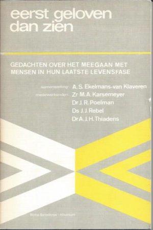 Eerst geloven dan zien-A.S. Ekelmans-Van Klaveren-9062400086