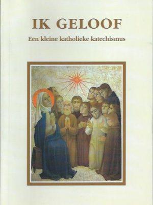 Ik geloof, Een kleine katholieke katechismus-Eleonore Beck