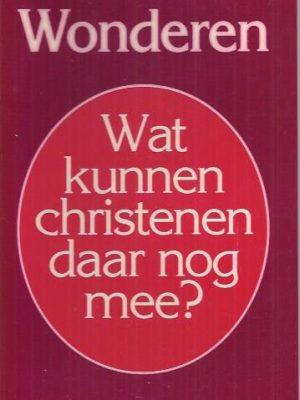 Wonderen, wat kunnen christenen daar nog mee-Reinder Bruinsma-9024261619