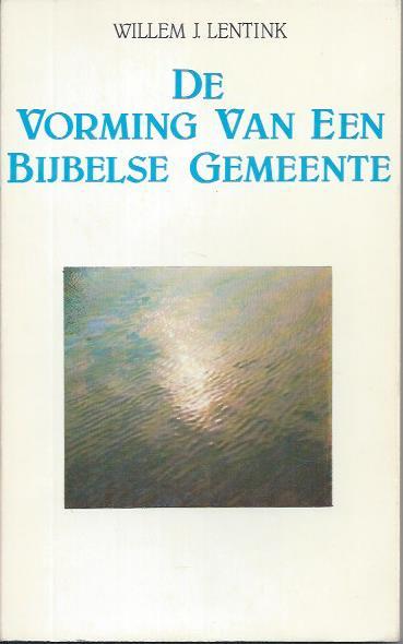 De vorming van een Bijbelse Gemeente-Willem.J. Lentink