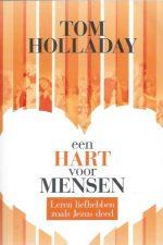Een Hart voor Mensen_Leren Liefhebben zoals Jezus deed-Tom Holladay
