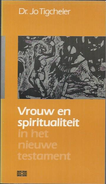 Vrouw en spiritualiteit in het Nieuwe Testament-Jo Tigcheler-9024227089