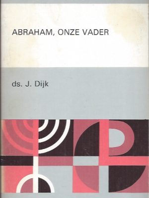 Abraham, onze vader-ds. J. Dijk
