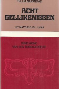 Acht gelijkenissen uit Mattheus en Lukas-Th. J.M. Naastepad-9024225949
