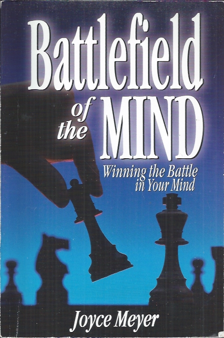 Battlefield Of The Mind How To Win The War In Your Mind Joyce Meyer