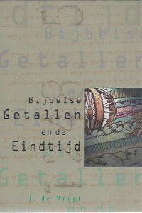 Bijbelse getallen en de eindtijd-J. de Voogt-9090108408