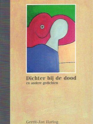 Dichter bij de dood en andere gedichten-Gerrit-Jan Hartog-9789081225519
