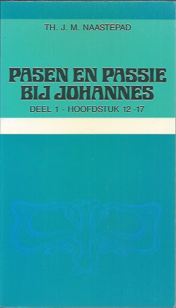 Pasen en passie bij Johannes-Deel 1-Th. J.M. Naastepad-9024241316