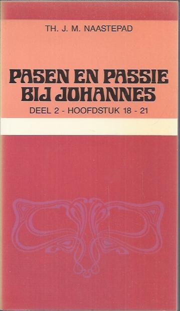 Pasen en passie bij Johannes-deel 2-Th. J.M. Naastepad-9024241413