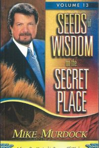 Seeds of Wisdom on the Secret Place, Volume 13-Mike Murdock-1563941074-9781563941078
