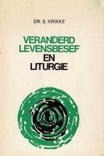 Veranderd levensbesef en Liturgie-Dr. S. Krikke-9023214447