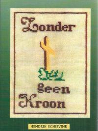 Zonder kruis geen kroon-Hendrik Schievink-9057981270-9789057981272