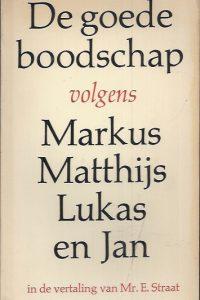 De goede boodschap volgens Markus, Matthijs, Lukas en Jan-In de vertaling van Mr. E. Straat-3e druk