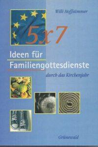 5 x 7 Ideen fur Familiengottesdienste durch das Kirchenjahr-Willi Hoffsummer-378672296X