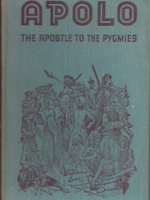 Apolo, the Apostle to the Pygmies by Wm. J.W. Roome, foreward by W. Wilson Cash-1e 1934