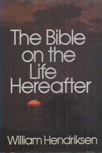 Bible on the Life Hereafter-William Hendriksen-0801040221