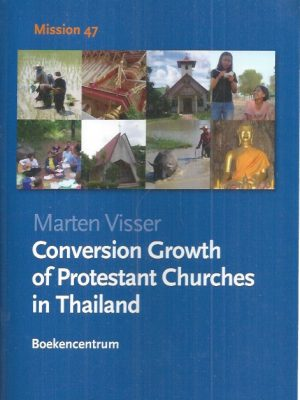 Conversion Growth of Protestant Churches in Thailand-Mission 47-Marten Visser-9789023923275