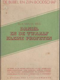 De Bijbel en Zijn boodschap-De boeken Daniël en de twaalf kleine profeten-A. van de Weg-stofomslag