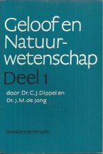 Geloof en natuurwetenschap Deel 1-C.J. Dippel en J.M. de Jong