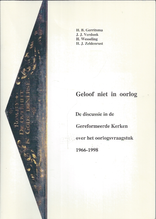 Geloof niet in oorlog-de discussie in de Gereformeerde Kerken over het oorlogsvraagstuk 1966-1998