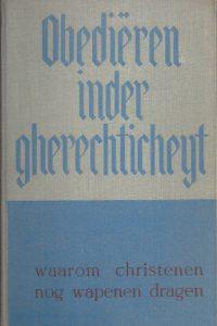 Obedieren inder gherechticheyt waarom Christenen nog wapens dragen-G.Th. Rothuizen