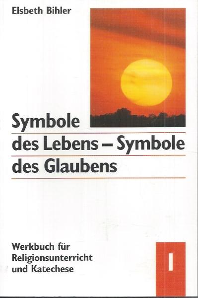 Symbole des Lebens - Symbole des Glaubens : Band I: Licht und Feuer ...