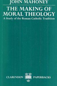 The Making of Moral Theology-John Mahoney-0198267304-9780198267300