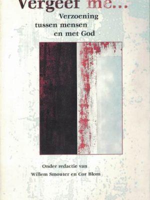 Vergeef me... - Verzoening tussen mensen en met God-Willem Smouter en Cor Blom-9023907264