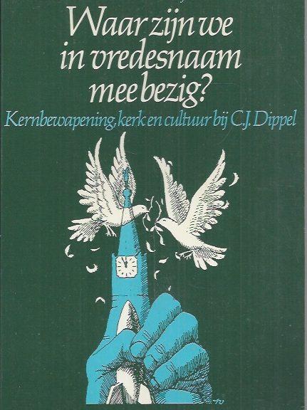 Waar zijn we in vredesnaam mee bezig-C.J. Dippel-Paul van Dijk-9023902459