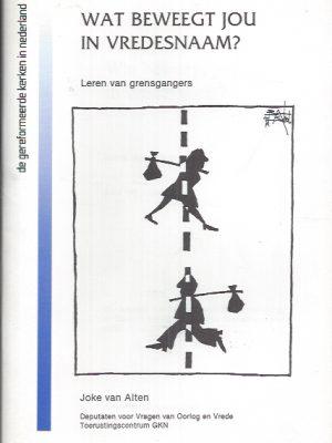 Wat beweegt jou in vredesnaam-Leren van grensgangers-Joke van Alten