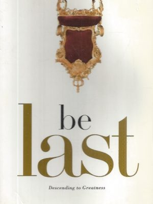 Be Last, Descending to Greatness-Jeremy Kingsley-9781414316413