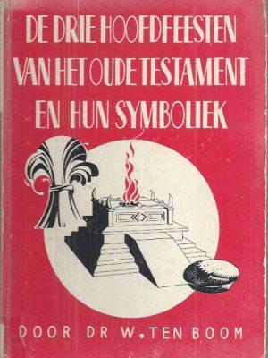 De drie hoofdfeesten van het Oude Testament en hun symboliek door W. ten Boom