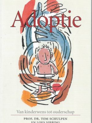 Adoptie, van kinderwens tot ouderschap-Tom Schulpen en Loes Sibbing-Willems-9021526425