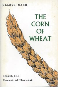 Corn of Wheat-Death, the Secret of Harvest-Gladys Nash