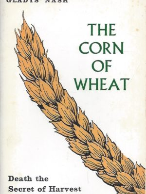 Corn of Wheat-Death, the Secret of Harvest-Gladys Nash