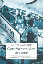 De Gereformeerden overzee-Agnes Amelink-9035128958